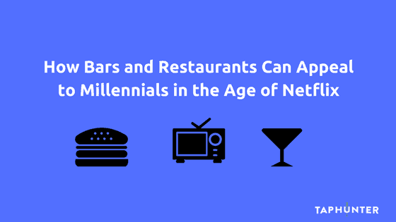 How Bars and Restaurants Can Appeal to Millennials in the Age of Netflix