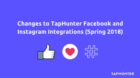 Changes to TapHunter Facebook and Instagram Integrations (Spring 2018)
