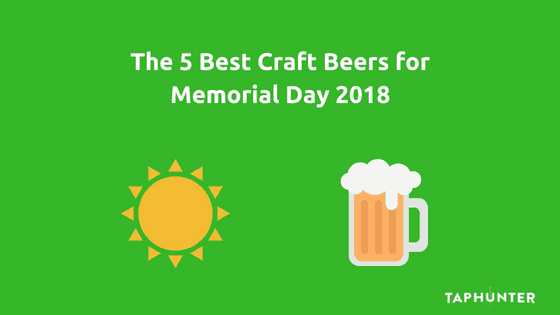 The 5 Best Craft Beers for Memorial Day 2018